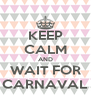 KEEP CALM AND WAIT FOR CARNAVAL - Personalised Poster A4 size