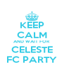 KEEP CALM AND WAIT FOR CELESTE FC PARTY - Personalised Poster A4 size