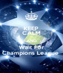 KEEP CALM AND Wait For Champions League  - Personalised Poster A4 size