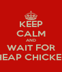 KEEP CALM AND WAIT FOR CHEAP CHICKENS - Personalised Poster A4 size