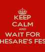 KEEP CALM AND WAIT FOR CHESARE'S FEST - Personalised Poster A4 size