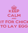 KEEP CALM AND WAIT FOR CHICKEN TO LAY EGG - Personalised Poster A4 size