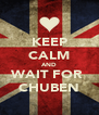 KEEP CALM AND WAIT FOR  CHUBEN - Personalised Poster A4 size