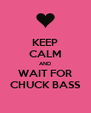 KEEP CALM AND WAIT FOR CHUCK BASS - Personalised Poster A4 size