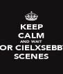KEEP CALM AND WAIT FOR CIELXSEBBY SCENES - Personalised Poster A4 size