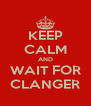 KEEP CALM AND WAIT FOR CLANGER - Personalised Poster A4 size