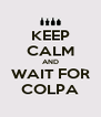KEEP CALM AND WAIT FOR COLPA - Personalised Poster A4 size