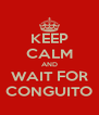 KEEP CALM AND WAIT FOR CONGUITO - Personalised Poster A4 size