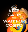 KEEP CALM AND WAIT FOR COSITO - Personalised Poster A4 size