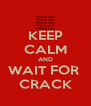 KEEP CALM AND WAIT FOR  CRACK - Personalised Poster A4 size
