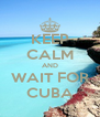 KEEP CALM AND WAIT FOR CUBA - Personalised Poster A4 size
