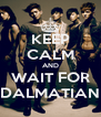 KEEP CALM AND WAIT FOR DALMATIAN - Personalised Poster A4 size
