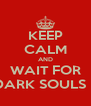 KEEP CALM AND WAIT FOR DARK SOULS II - Personalised Poster A4 size