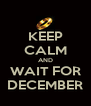 KEEP CALM AND WAIT FOR DECEMBER - Personalised Poster A4 size
