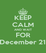 KEEP CALM AND WAIT FOR December 21 - Personalised Poster A4 size