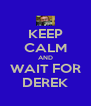 KEEP CALM AND WAIT FOR DEREK - Personalised Poster A4 size