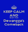 KEEP CALM AND WAIT FOR Dewangga's Comeback - Personalised Poster A4 size