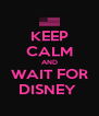 KEEP CALM AND WAIT FOR DISNEY  - Personalised Poster A4 size