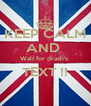 KEEP CALM AND  Wait for drash's  TEXT !!  - Personalised Poster A4 size