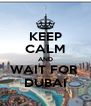 KEEP CALM AND WAIT FOR  DUBAI - Personalised Poster A4 size