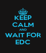 KEEP CALM AND WAIT FOR EDC - Personalised Poster A4 size