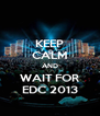 KEEP CALM AND WAIT FOR EDC 2013 - Personalised Poster A4 size