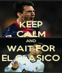 KEEP CALM AND WAIT FOR EL CLASICO - Personalised Poster A4 size