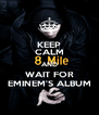 KEEP CALM AND WAIT FOR EMINEM'S ALBUM - Personalised Poster A4 size