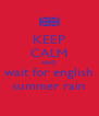 KEEP CALM AND wait for english summer rain - Personalised Poster A4 size