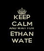 KEEP CALM AND WAIT FOR ETHAN WATE - Personalised Poster A4 size
