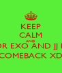 KEEP CALM AND WAIT FOR EXO AND JJ PROJECT COMEBACK XD - Personalised Poster A4 size