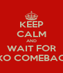 KEEP CALM AND WAIT FOR EXO COMEBACK - Personalised Poster A4 size