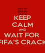 KEEP CALM AND WAIT FOR  FIFA'S CRACK - Personalised Poster A4 size