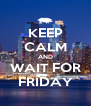 KEEP CALM AND WAIT FOR FRIDAY - Personalised Poster A4 size