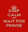 KEEP CALM AND WAIT FOR FRINGE - Personalised Poster A4 size