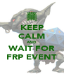 KEEP CALM AND WAIT FOR FRP EVENT - Personalised Poster A4 size