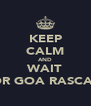 KEEP CALM AND WAIT FOR GOA RASCALS - Personalised Poster A4 size