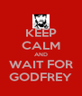 KEEP CALM AND WAIT FOR GODFREY - Personalised Poster A4 size