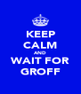 KEEP CALM AND WAIT FOR GROFF - Personalised Poster A4 size