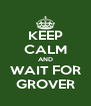 KEEP CALM AND WAIT FOR GROVER - Personalised Poster A4 size