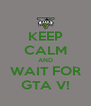 KEEP CALM AND WAIT FOR GTA V! - Personalised Poster A4 size