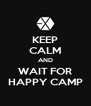 KEEP CALM AND WAIT FOR HAPPY CAMP - Personalised Poster A4 size