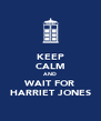KEEP CALM AND WAIT FOR HARRIET JONES - Personalised Poster A4 size