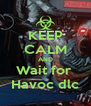 KEEP CALM AND Wait for  Havoc dlc - Personalised Poster A4 size