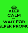 KEEP CALM AND WAIT FOR HELPER PROMOS - Personalised Poster A4 size
