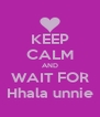 KEEP CALM AND WAIT FOR Hhala unnie - Personalised Poster A4 size