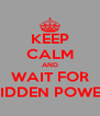 KEEP CALM AND WAIT FOR HIDDEN POWER - Personalised Poster A4 size