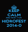 KEEP CALM AND WAIT FOR HIDROFEST 2014-0 - Personalised Poster A4 size