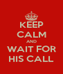 KEEP CALM AND WAIT FOR HIS CALL - Personalised Poster A4 size