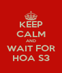 KEEP CALM AND WAIT FOR HOA S3 - Personalised Poster A4 size